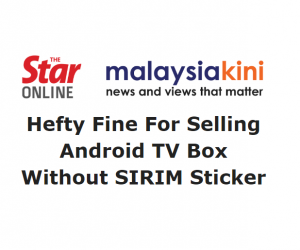 [News Reported] Hefty Fine For Selling Android TV Box Without SIRIM Sticker